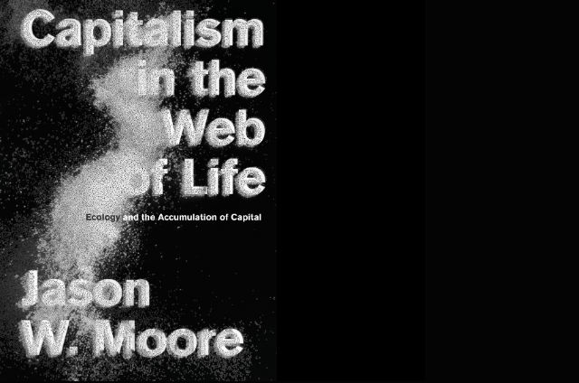 Cover image of Jason Moore's book Capitalism in the Web of Life: Ecology and the Accumulation of Capital